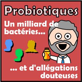 Probiotiques : un milliard de bactéries / d'allégations douteuses