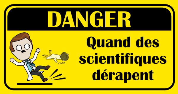 Quand des scientifiques dérapent
